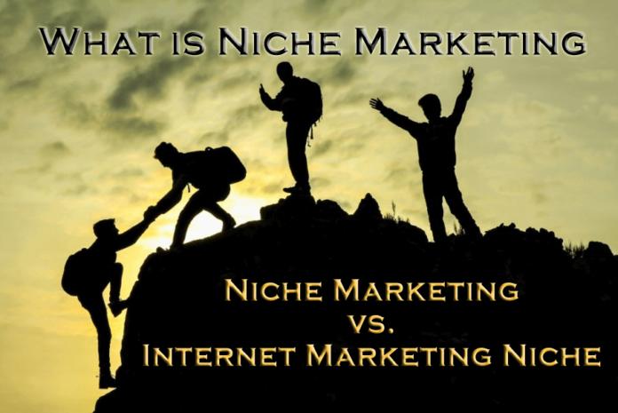 What is Niche Marketing & Internet Marketing Niche vs. Niche Marketing