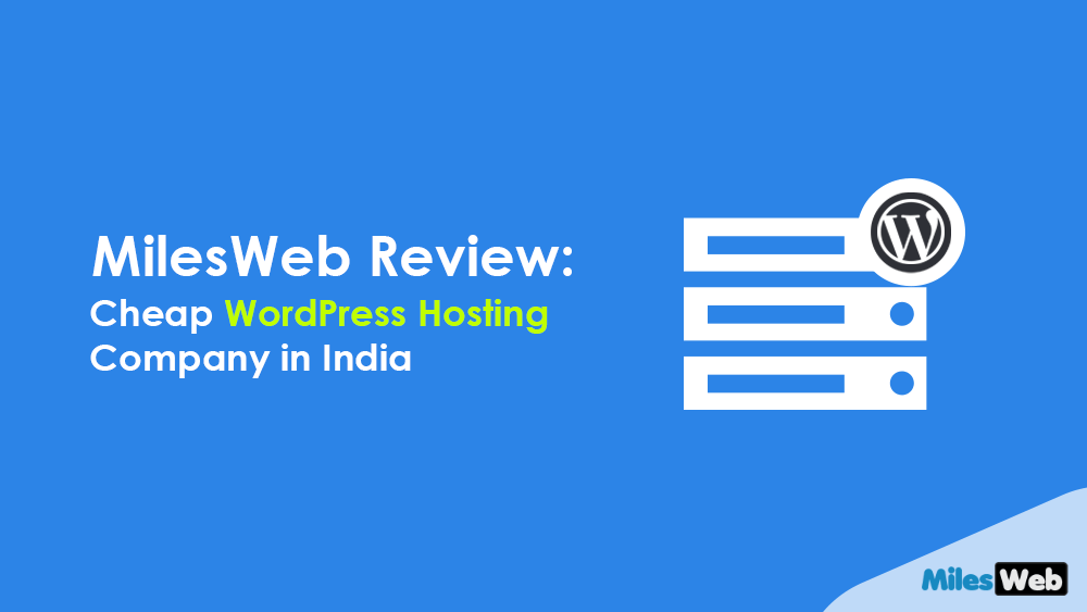 MilesWeb Review: Cheap WordPress Hosting Company in India