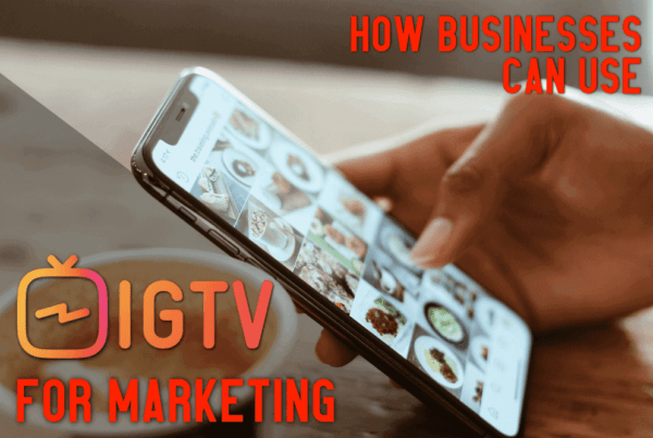How Businesses Can Use IGTV for Marketing